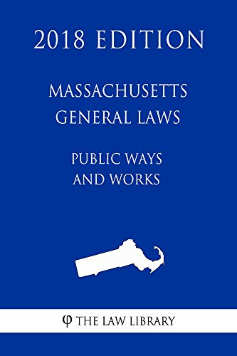 Massachusetts General Laws - Public Ways and Works (2018 Edition) ()