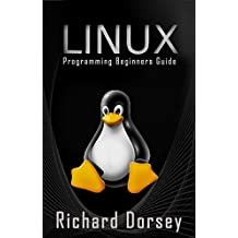 Linux: Ultimate Beginners Guide (Linux Hacking, Learning Linux Operating System, Programming Basics, Command Line, Fundamentals, Step-by-Step)