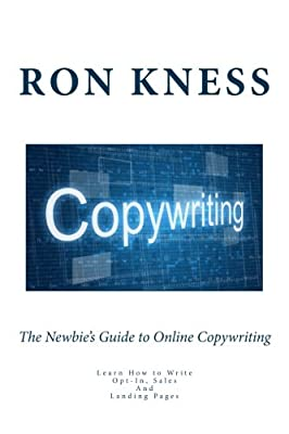 The Newbie's Guide to Online Copywriting: Learn How to Write Opt-In, Sales And Landing Pages