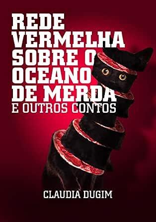 Rede Vermelha Sobre o Oceano de Merda: e outros contos (Portuguese Edition) eBook: Dugim, Claudia: Amazon.es: Tienda Kindle