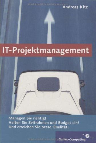 IT-Projektmanagement praxisorientiert: Keine Zeit? Kleines Budget? Qualitätsprobleme? (Galileo Computing)