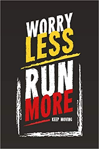 Worry Less Run More Keep Moving Journal For All With Inspirational