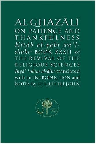 Book Al-Ghazali on Patience and Thankfulness: Revival of the Religious Sciences (Ihya Ulum Al-din) Bk. 32 (Islamic Texts Al-Ghazali) by Abu Hamid Muhammad ibn Muhammad al- Ghazali (2007-06-27)