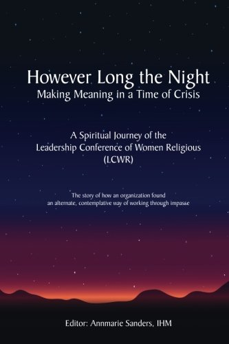 However Long the Night: Making Meaning in a Time of Crisis: A Spiritual Journey of the Leadership Conference of Women Religious (LCWR)