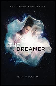 The Dreamer: The Dreamland Series Book I: Volume 1 by E.J. Mellow (2015-05-14)