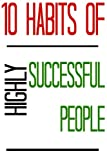 10 Habits of Highly Successful People: Habits of Successful, How to Succeed, Success Stories, Successful Tips, Successful Habits