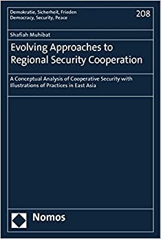 Shafiah F. Muhibat - Evolving Approaches To Regional Security Cooperation: A Conceptual Analysis Of Cooperative Security With Illustrations Of Practices In East Asia ... Peace / Demokratie, Sicherheit, Frieden