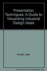 Presentation Techniques: A Guide to Drawing and Presenting Design Ideas: A Guide to Visualizing Industrial Design Ideas