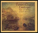 Turner's Classical Landscapes, Kathleen Nicholson, 069104080X