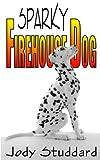 Sparky: Firehouse Dog, Jody Studdard, 149038832X