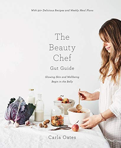 The Beauty Chef Gut Guide: Glowing Skin and Wellbeing Begin in the Belly by Carla Oates