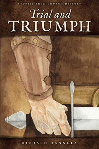 - Trial and Triumph: Stories from Church History