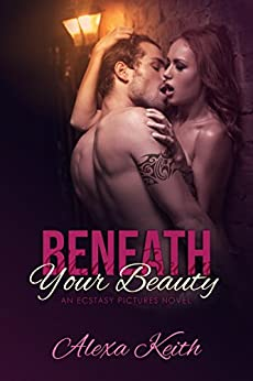 Beneath Your Beauty: -An Ecstasy Pictures Novel- by [Keith, Alexa]