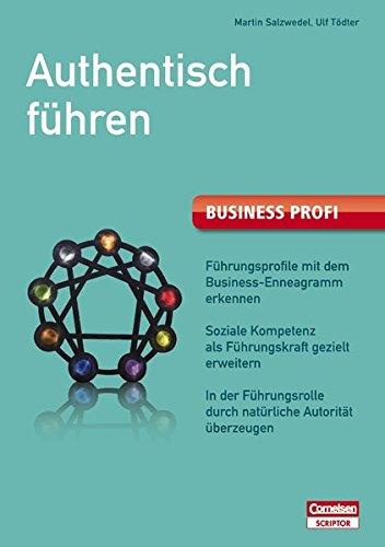 Business Profi. Authentisch führen: Führungsprofile mit dem Business-Enneagramm erkennen - Soziale Kompetenz als Führungskraft gezielt erweitern - In ... (Cornelsen Scriptor - Business Profi)