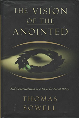 - The Vision Of The Anointed: Self-congratulation As A Basis For Social Policy