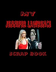 My Jennifer Lawrence Scrap Book: Blank Pages for You to Fill (My Fan Book)