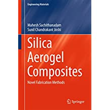 Silica Aerogel Composites: Novel Fabrication Methods (Engineering Materials)
