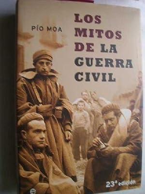 LOS MITOS DE LA GUERRA CIVIL: Amazon.es: Moa, Pio .: Libros