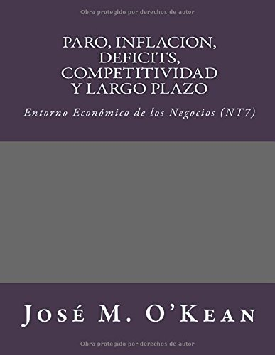 Descargar Libro Paro, Inflacion, Deficits, Competitividad Y Largo Plazo: Entorno Económico De Los Negocios : Volume 7 José M. O'kean