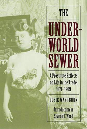 The Underworld Sewer: A Prostitute Reflects on Life in the Trade, 1871-1909 (History Of Prostitution In The United States)