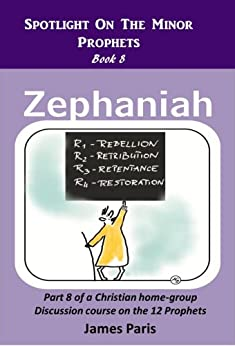 Spotlight On The Minor Prophets - Zephaniah: Part 8 of a Christian home group Bible Study series on the 12 Prophets by [Paris, James]