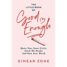 The Little Book of Good Enough: Quiet Your Inner Critic, Ditch the Doubt, and Own Your Worth