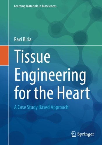 Tissue Engineering For The Heart: A Case Study Based Approach (Learning Materials In Biosciences)