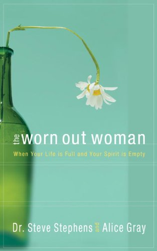 The Worn Out Woman: When Life is Full and Your Spirit is Empty