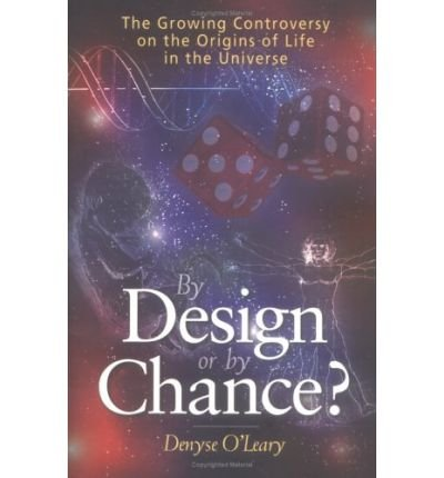 By Denyse O'Leary - By Design Or By Chance?: The Growing Controversy On The Origins O (2004-06-24) [Paperback]
