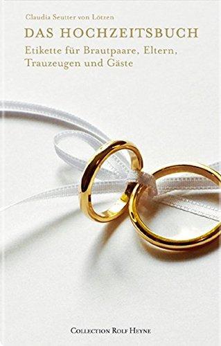 Das Hochzeitsbuch. Etikette für Brautpaare, Eltern, Trauzeugen und Gäste