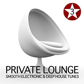 Private lounge vol 3 smooth electronic and for Deep house tunes