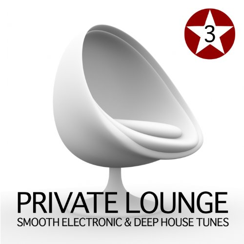 Private lounge vol 3 smooth electronic and deep house for Deep house tunes