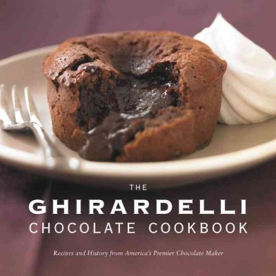 The Ghirardelli Chocolate Cookbook Recipes And History From Americas Premier Chocolate Maker The Ghirardelli Chocolate Cookbook