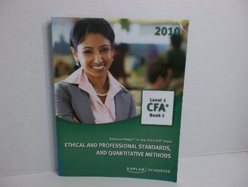 Ethical and Professional Standards, and Quantitative Methods. Level 1 CFA Book 1 (2010) (Schweser Notes for the 2010 CFA Exam, Level 1 CFA Book 1)