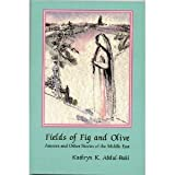 Fields of Fig and Olive, Kathryn K. Abdul-Baki, 0894107267