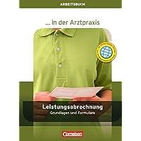 ... in der Arztpraxis - Aktuelle Ausgabe: Leistungsabrechnung in der Arztpraxis: Grundlagen und Formulare - Arbeitsbuch