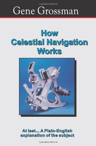 Read Online How Celestial Navigation Works: At Last... A Plain English Explanation Of The Subject pdf