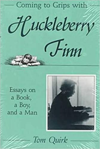 Amazoncom Coming To Grips With Huckleberry Finn Essays On A Book  Amazoncom Coming To Grips With Huckleberry Finn Essays On A Book A Boy  And A Man  Tom Quirk Books Essay On My Family In English also Writing Services Australia  How Do I Write A Thesis Statement For An Essay
