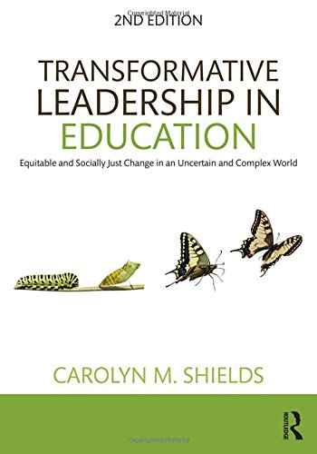 Transformative Leadership in Education: Equitable and Socially Just Change in an Uncertain and Complex World