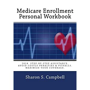 medicare enrollment personal workbook 2018 stepbystep assistance avoid costly penalties pitfalls maximize your coverage