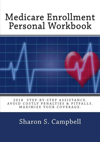 "Medicare Enrollment Personal Workbook: ""2018 step-by-step assistance. Avoid costly penalties & pitfalls. Maximize your coverage."""