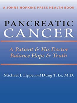 Pancreatic Cancer: A Patient and His Doctor Balance Hope and Truth (A Johns Hopkins Press Health Book) by [Lippe, Michael J., Dung T. Le, M.D.]