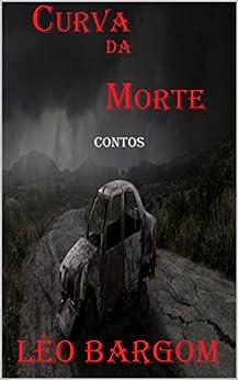 CURVA DA MORTE: MISTÉRIOS E SUSPENSES (Portuguese Edition) by [BARGOM, LÉO]