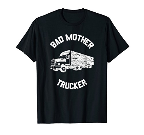 BAD MOTHER TRUCKER Truck Driver Funny Trucking Shirt ()