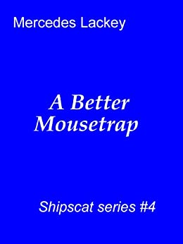 A Better Mousetrap (Shipscat Book 4) by [Lackey, Mercedes]