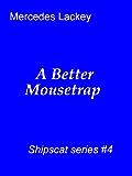 A Better Mousetrap (Shipscat Book 4)
