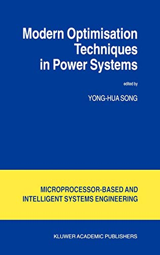Modern Optimisation Techniques in Power Systems (Intelligent Systems, Control and Automation: Science and Engineering) (Intelligent Techniques In Engineering Management Theory And Applications)