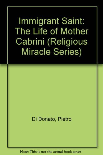 Immigrant Saint: The Life of Mother Cabrini (Religious Miracle Series)