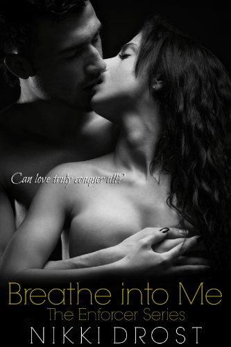 Breathe Into Me (The Enforcer Series Book 1)