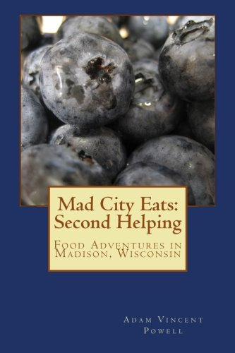 Mad City Eats: Second Helping: Food Adventures in Madison, Wisconsin (Volume 2)
